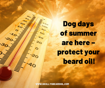 Dog days of summer are here – protect your beard oil!