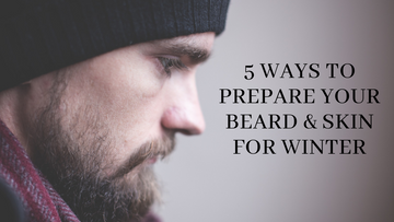 5 Ways To Prepare Your Beard and Skin For Winter
