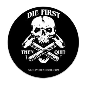 Die First Then Quit Sticker