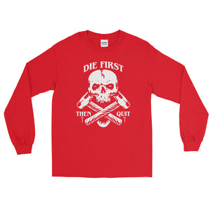 Die First Then Quit Long Sleeve Shirt