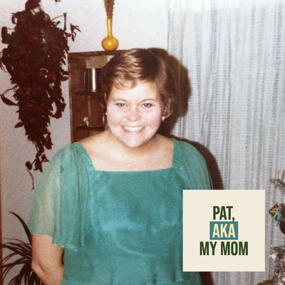 May 2019 Guest List: Pat, AKA My Mom