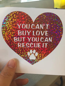 You Can't Buy Love But You Can Rescue It Decal