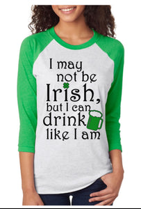 """I May Not Be Irish"" Raglan Tee"