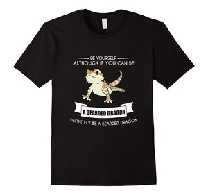 BE YOURSELF BEARDED DRAGON T-SHIRT Funny Animal Zoo Mother New 2018 Fashion T Shirt Men 2018 Fashion 2018 New Men'S T Shirt