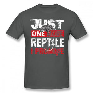 Awesome Good Just One More Reptile I Promise T Shirt Male Fashion Streetwear S-6XL Tee Shirt