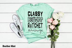 CUTE NEW GRAPHICS -CLASSY BOUJEE RATCHET-Super soft Bella Tees