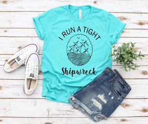 CUTE NEW GRAPHICS -I RUN A TIGHT SHIPWRECK-Super soft Bella Tees