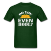 Men's Do You Even HODL? - forest green