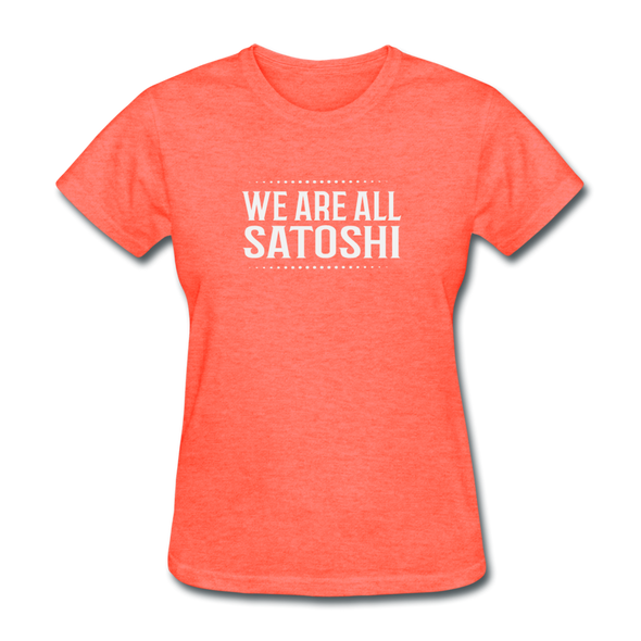 Women's We Are All Satoshi - heather coral