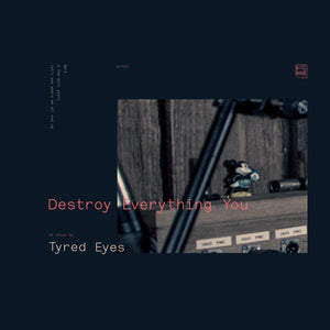 Tyred Eyes - Destroy Everything You LP