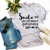 Smile Like You Mean It Gorgeous T-shirt - worldgad