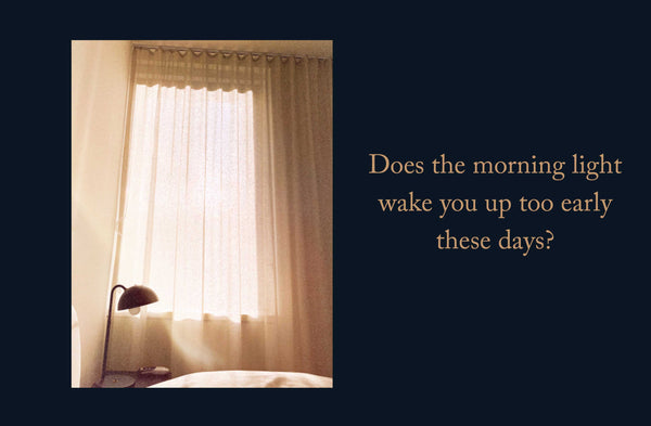 Does the bright sunlight wake you up too early in the morning?