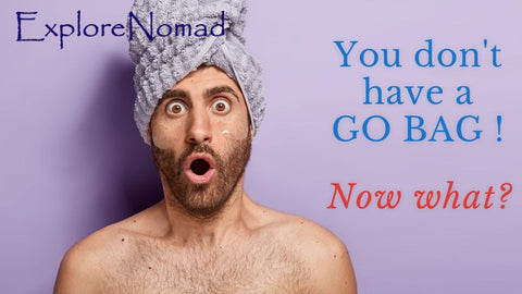 You don't have a go bag! Now what? - Explore Nomad