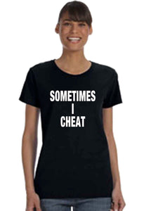 Sometimes I Cheat Tee - Short Sleeve Woman
