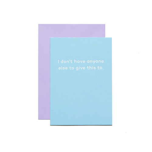 I Don't Have Anyone Else To Give This To | Paper & Cards Studio