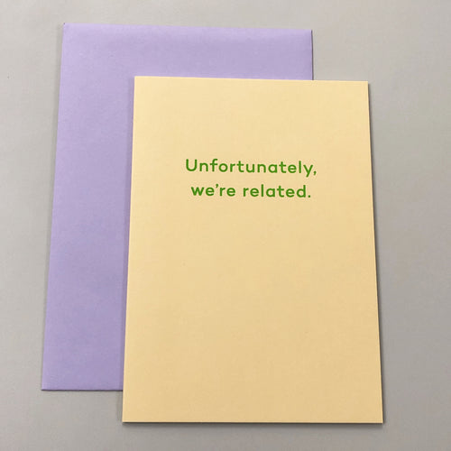 Unfortunately We're Related | Paper & Cards Studio