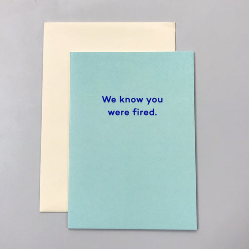 We Know You Were Fired | Paper & Cards Studio