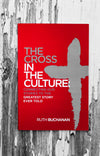 The Cross in the Culture: Connecting Our Stories to the Greatest Story Ever Told, by Ruth Buchanan