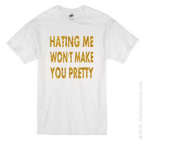 HATING ME WON'T MAKE YOU PRETTY t-shirt