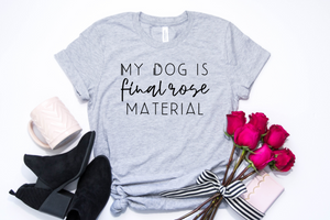 My Dog Is Final Rose Material - Unisex Crew T-Shirt
