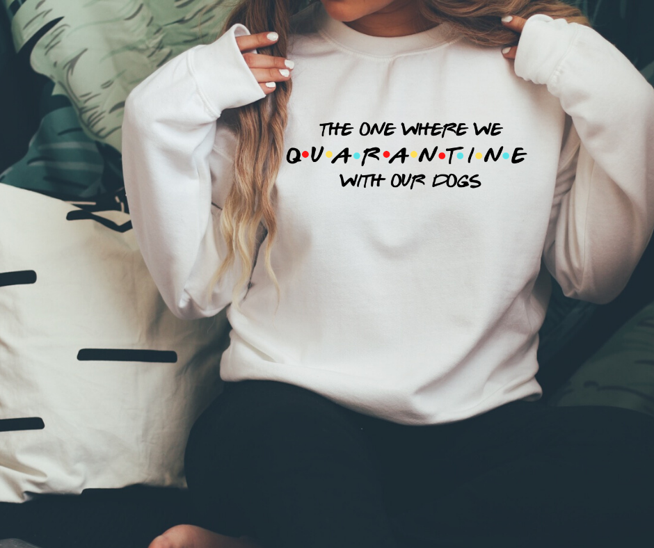 The One Where We Quarantine With Our Dogs - Unisex Sweatshirt - Multiple Colors