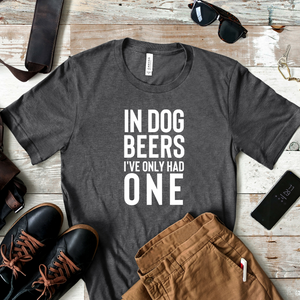 In Dog Beers I've Only Had One - Unisex Crew Tee - Dark Grey Heather