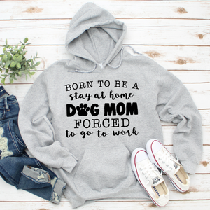 Born to be a Stay At Home Dog Mom - Unisex Sweatshirt - Heather Grey