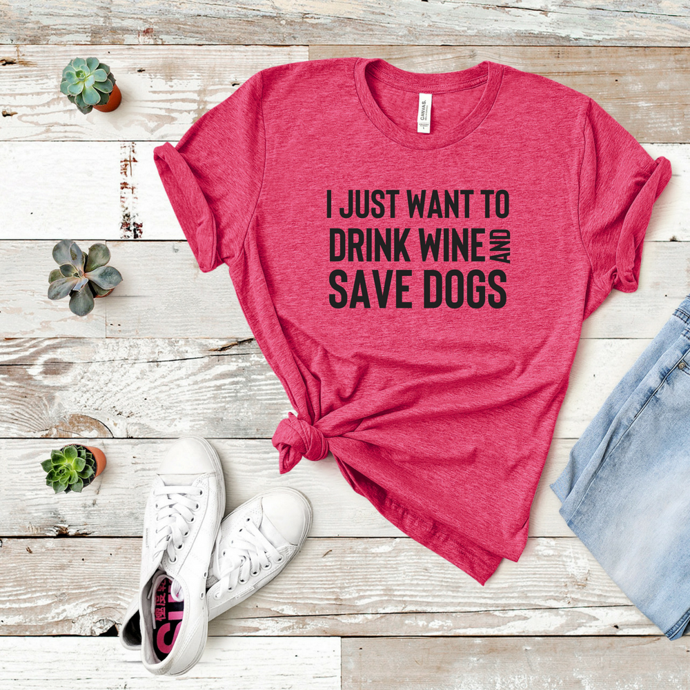 I Just Want To Drink Wine and Save Dogs - Unisex Crew T-Shirt