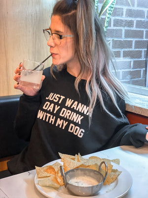 Just Wanna Day Drink With My Dog - Unisex Sweatshirt