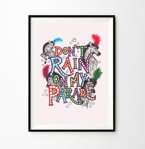 SHOW TIME 'DON'T RAIN ON MY PARADE' PRINT