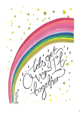 'Lets Get Over It Together' - Rainbow Print