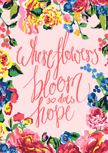 'Where Flowers Bloom So Does Hope'