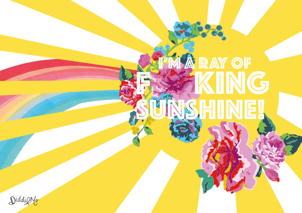 I'm a ray of F**king sunshine!