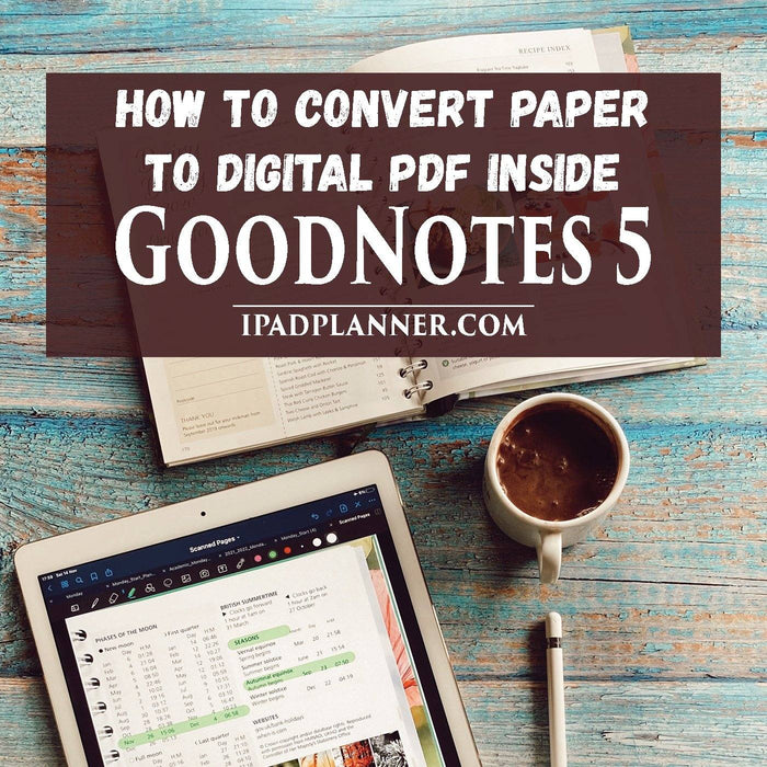 How To Scan and Convert Your Paper Planner into PDF and Edit in GoodNotes 5