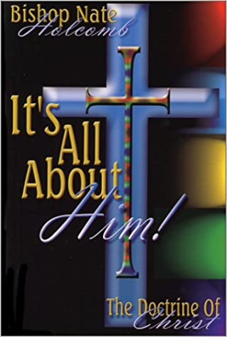 It's All About Him! The Doctrine of Christ