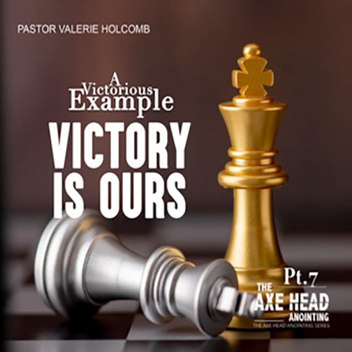We Need The Axe Head Anointing Pt.7   Victory Is Ours