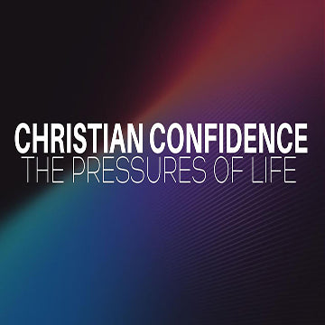 "Christian Confidence Series: Faith's Progression into Confidence ""The Pressure's of Life""  Pt. 1"