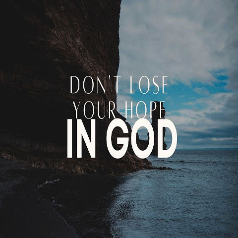 Don't Lose Your Hope in God