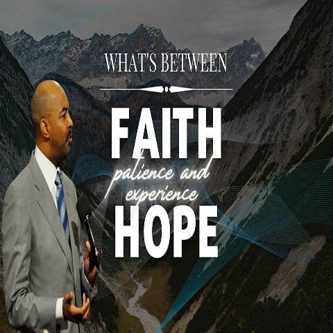 What's Between Faith and Hope, and Patience and Experience