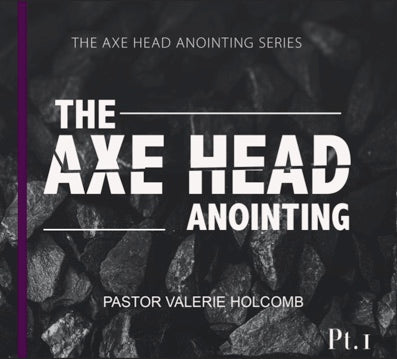 We Need The Axe Head Anointing