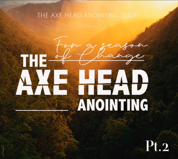 We Need The Axe Head Anointing Pt. 2 For A Season Of Change