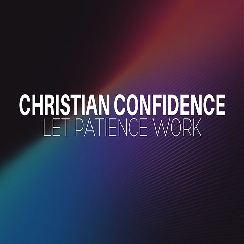 "Christian Confidence Series: Faith's Progression into Confidence ""Let Patience Work"""