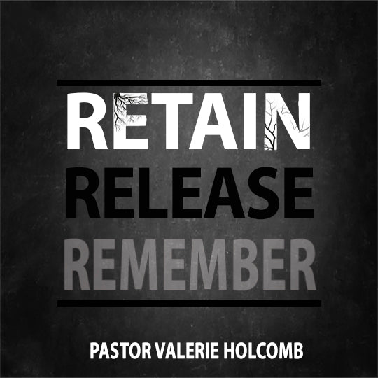 An Old Revelation For A New Year's Restoration!  Retain, Release, Remember!