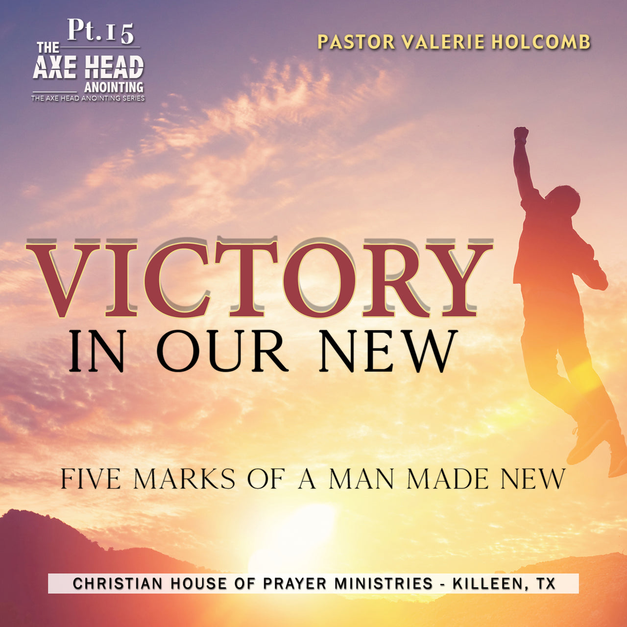 We Need The Axe Head Anointing Pt.15 - Victory In Our New - Five Marks of A Man Made New