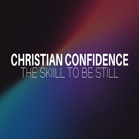 "Christian Confidence Series: Faith's Progression into Confidence ""The Skill To Be Still"""