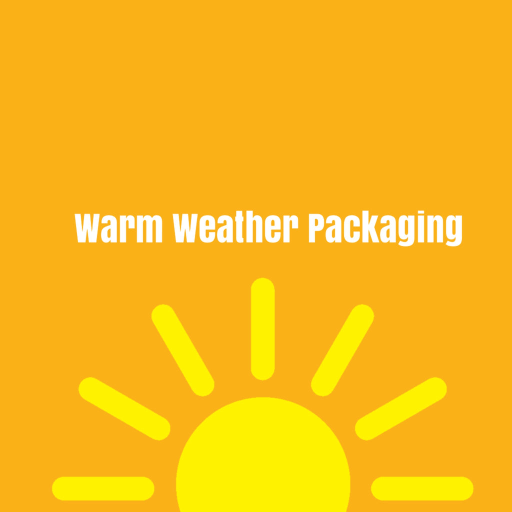 Warm Weather Packaging (Recommended May-October, or if you live in a warm climate)