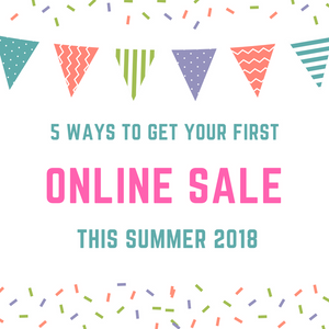 5 Ways To Get Your First Online Sale This Summer 2018
