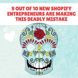 9 out of 10 New Shopify Entrepreneurs Are Making This Deadly Mistake
