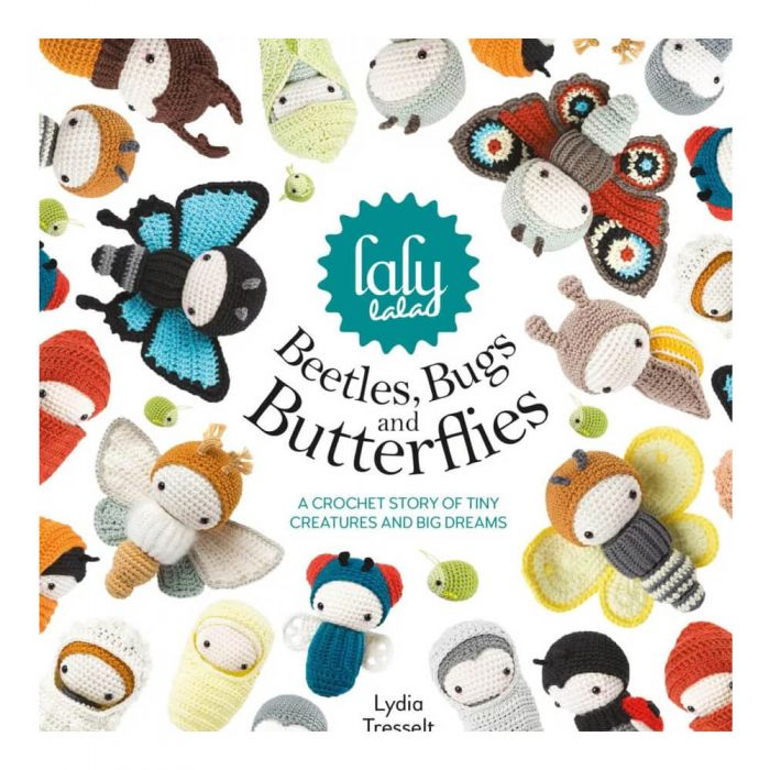 Laly Lala Beetles, Bugs and Butterflies - A Crochet Story Of Tiny Creatures And Big Dreams
