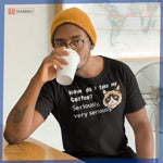 How do I take my Coffee? - T-Shirt